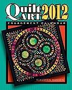 Quilt Art 2012 Engagement Calendar by…