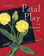 Petal Play: The Traditional Way by Joan Shay