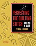 Morris, Patricia J.: Perfecting the Quilting Stitch: The Ins and Outs