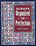 Jones, Deloa: Scraps: Organized to Perfection