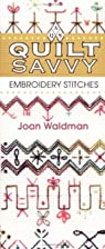 Quilt savvy : Embroidery stitches by Joan…