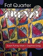 Fat Quarter Frenzy by Susan Purney-Mark