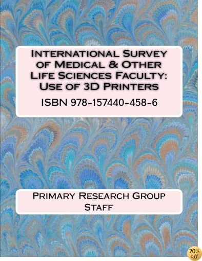 International Survey of Medical & Other Life Sciences Faculty: Use of 3D Printers
