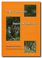 D.H. Lawrence: Future Primitive (Philosophy…