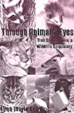 Cuny, Lynn Marie: Through Animals&#39; Eyes: True Stories from a Wildlife Sanctuary