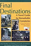 Woolley, Bryan: Final Destinations: A Travel Guide for Remarkable Cemeteries in Texas, New Mexico, Oklahoma, Arkansas, and Louisiana
