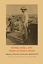 Some Still Do: Essays on Texas Customs by…