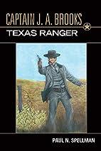 Captain J.A. Brooks, Texas Ranger by Paul N.…