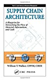 Walker, William T.: Supply Chain Architecture: A Blueprint for Networking the Flow of Material, Information, and Cash (Resource Management)