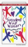 Sark: Succulent Wild Woman: Dancing With Your Wonder-Full Self!