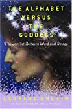 Shlain, Leonard: The Alphabet Versus the Goddess: The Conflict Between Word and Image