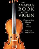 Walter Kolneder: The Amadeus Book of the Violin: Construction, History, and Music