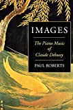 Paul Roberts: Images: The Piano Music of Claude Debussy