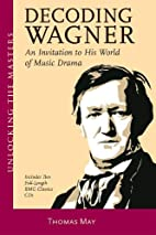 Decoding Wagner: An Invitation to His World…
