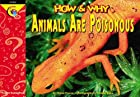 How and Why Animals Are Poisonous (How and…