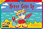 Never Give Up (Character Education Readers)…