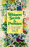 Miller, E. Ethelbert: Whispers, Secrets and Promises