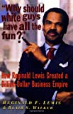 Lewis, Reginald F.: Why Should White Guys Have All the Fun: How Reginald F. Lewis Created a Billion-Dollar Business Empire