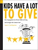 Roehlkepartain, Eugene C.: Kids Have a Lot to Give: How Congregations Can Nurture Habits of Giving and Serving for the Common Good