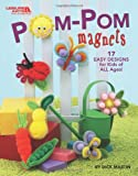 Dick Martin: Pom-Pom Magnets (Leisure Arts #4835)