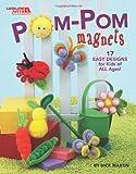 Dick Martin: Pom-Pom Magnets (Leisure Arts #4835)