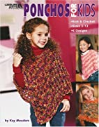 Ponchos for Kids by Kay Meadors