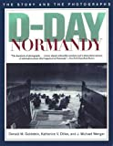 Dillon, Katherine V.: D-Day Normandy: The Story and Photographs