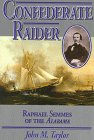 Taylor, John M.: Confederate Raider : Raphael Semmes of the Alabama
