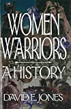 David E. Jones: Women Warriors: A History (The Warriors)