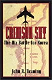 John R. Bruning: Crimson Sky: The Air Battle for Korea