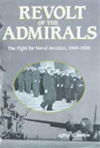 Revolt of the Admirals: The Fight for Naval…