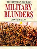 Regan, Geoffrey: The Brassey's Book of Military Blunders