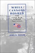 While Cannons Roared: The Civil War Behind…