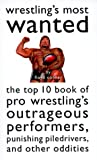 Connor, Floyd: Wrestling&#39;s Most Wanted : The Top 10 Book of Pro Wrestling&#39;s Outrageous Performers, Punishing Piledrivers and Other Oddities