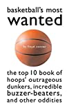 Floyd Conner: Basketball's Most Wanted: The Top 10 Book of Hoops' Outrageous Dunkers, Incredible Buzzer-Beaters, and Other Oddities