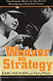 Pluto, Terry: Weaver on Strategy: The Classic Work on the Art of Managing a Baseball Team