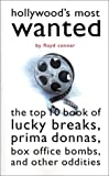 Conner, Floyd: Hollywood&#39;s Most Wanted : The Top Ten Book of Lucky Breaks, Prima Donnas, Box Office Bombs, and Other Oddities