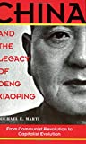 Michael E. Marti: China and the Legacy of Deng Xiaoping: From Communist Revolution to Capitalist Evolution