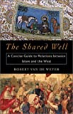 Robert Van de Weyer: The Shared Well: A Concise Guide to Relations Between Islam and the West