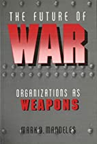 The Future of War: Organizations as Weapons…