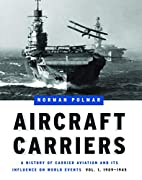Aircraft Carriers: A History of Carrier…