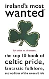 Thomsen, Brian M.: Ireland's Most Wanted(TM): The Top 10 Book of Celtic Pride, Fantastic Folklore, and Oddities of the Emerald Isle