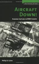 Aircraft Down!: Evading Capture in WWII…