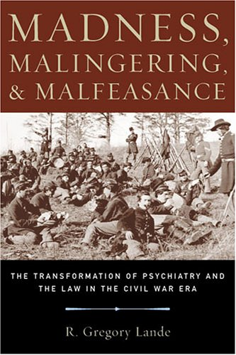 madness-malingering-malfeasance-the-transformation-of-psychiatry-and-the-law-in-the-civil-war-era