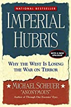 Imperial Hubris: Why the West is Losing the…