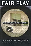 Olson, James M.: Fair Play: The Moral Dilemmas of Spying