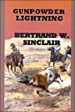 Bertrand W. Sinclair: Gunpowder Lighting (Sagebrush Large Print Western Series)