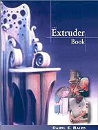 The Extruder Book by Daryl E. Baird