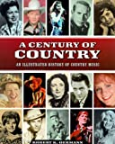 Oermann, Robert K.: Century of Country: An Illustrated History of Country Music