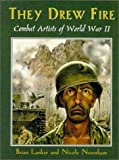 Lanker, Brian: They Drew Fire: Combat Artists of World War II